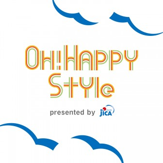 OH! HAPPY STYLE presented by JICA