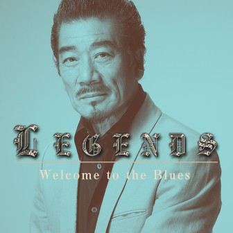 LEGENDS 宇崎竜童 Welcome to the Blues