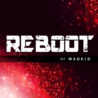 REBOOT OF MADKID